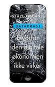 """""""Datakrasj hvorfor den digitale økonomien ikke virker"""" av Ståle Økland"""