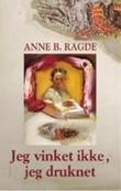 """""""Jeg vinket ikke, jeg druknet - roman"""" av Anne B. Ragde"""