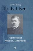 """""""Et liv i isen - polarkokken Adolf H. Lindstrøm"""" av Jan Ove Ekeberg"""