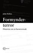"""""""Formynderterror - historien om en barnevernssak"""" av John Hollen"""