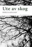 """""""Ute av skog - dikt"""" av Rebecca Kjelland"""