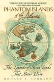 """""""Phantom islands of the Atlantic - the legends of seven lands that never were"""" av Donald S. Johnson"""