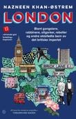 """""""London blant gangstere, rabbinere, oligarker, rebeller og andre ektefødte barn av det britiske imperiet"""" av Nazneen Khan-Østrem"""