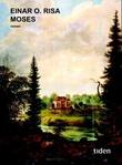 """Moses - roman"" av Einar O. Risa"