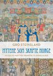 """""""Mytene som skapte Norge - myter og makt fra vikingtid til middelalder"""" av Gro Steinsland"""