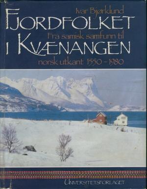 """""""Fjordfolket i Kvænangen - fra samisk samfunn til norsk utkant 1550-1980"""" av Ivar Bjørklund"""
