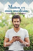 """""""Maten er min medisin - ayurveda i kjøkkenet"""" av Janesh Vaidya"""
