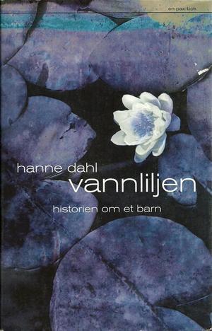 """""""Vannliljen - historien om et barn"""" av Hanne Dahl"""