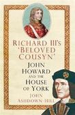 """""""Richard III's 'Beloved Cousyn' - John Howard and the House of York"""" av John Ashdown-Hill"""