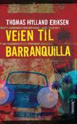 """""""Veien til Barranquilla roman"""" av Thomas Hylland Eriksen"""