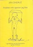 """""""Ansiktet mitt signerer jeg ikke"""" av Ján Ondrus"""