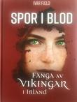 """""""Spor i blod - fanga av vikingar i Irland"""" av Ivar Fjeld"""