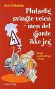 """""""Plutselig svingte veien - men det gjorde ikke jeg! norske skademeldinger i utvalg"""" av Arve Torkelsen"""