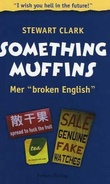 """Something muffins - mer broken English"" av Stewart Clark"