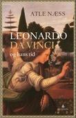 """""""Leonardo da Vinci og hans tid - en biografi"""" av Atle Næss"""