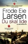 """""""Du skal lide"""" av Frode Eie Larsen"""