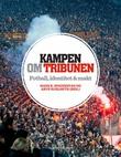 """""""Kampen om tribunen - fotball, identitet & makt"""" av Hans K. Hognestad"""