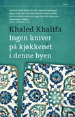 """""""Ingen kniver på kjøkkenet i denne byen"""" av Khaled Khalifa"""
