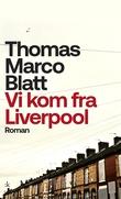 """""""Vi kom fra Liverpool"""" av Thomas Marco Blatt"""