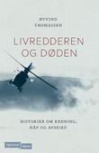 """""""Livredderen og døden historier om redning, håp og avskjed"""" av Øyvind Thomassen"""
