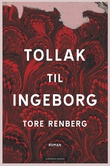 """""""Tollak til Ingeborg - roman"""" av Tore Renberg"""