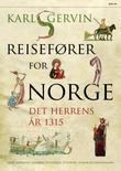 """""""Reisefører for Norge det herrens år 1315 - Oslo, Bjørgvin, Nidaros, Stavanger, Tunsberg, Hamar og Hålogaland"""" av Karl Gervin"""
