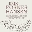 """""""Beretninger om beskyttelse - 1"""" av Erik Fosnes Hansen"""