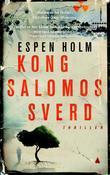 """""""Kong Salomos sverd - roman"""" av Espen Holm"""