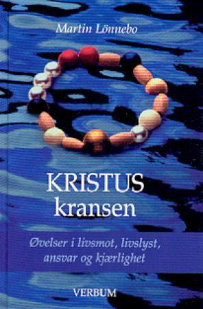 """""""Kristuskransen - øvelser i livsmot, livslyst, ansvar og kjærlighet"""" av Martin Lönnebo"""