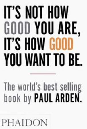 """""""It's not how good your are, it's how good you want to be"""" av Paul Arden"""