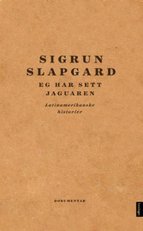 """""""Eg har sett jaguaren - latinamerikanske historier"""" av Sigrun Slapgard"""