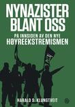 """""""Nynazister blant oss - på innsiden av den nye høyreekstremismen"""" av Harald S. Klungtveit"""