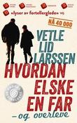 """""""Hvordan elske en far - og overleve - roman"""" av Vetle Lid Larssen"""