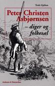 """""""Peter Christen Asbjørnsen - diger og folkesæl"""" av Truls Gjefsen"""