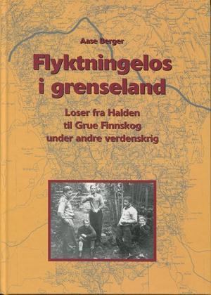 """""""Flykningelos i Grenseland - Loser fra Halden til Grue Finnskogen under andre verdenskrig"""" av Aase Berger"""