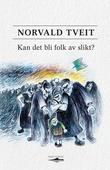 """Kan det bli folk av slikt?"" av Norvald Tveit"