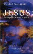 """""""Jesus - evangeliene som roman"""" av Walter Wangerin"""