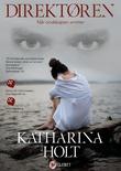 """""""Direktøren - når ondskapen smitter"""" av Katharina Holt"""