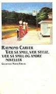 """""""Vær så snill, vær stille, vær så snill og andre noveller"""" av Raymond Carver"""