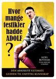 """""""Hvor mange testikler hadde Adolf? - den absolutt ultimate guiden til unyttig kunnskap"""" av Noel Botham"""