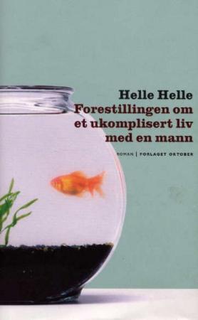 """""""Forestillingen om et ukomplisert liv med en mann - roman"""" av Helle Helle"""