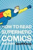 """How to Read Superhero Comics and Why"" av Geoff Klock"
