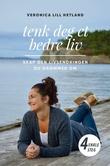 """""""Tenk deg et bedre liv skap den livsendringen du drømmer om  i 4 enkle steg!"""" av Veronica Lill Hetland"""