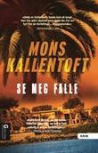 """""""Se meg falle"""" av Mons Kallentoft"""
