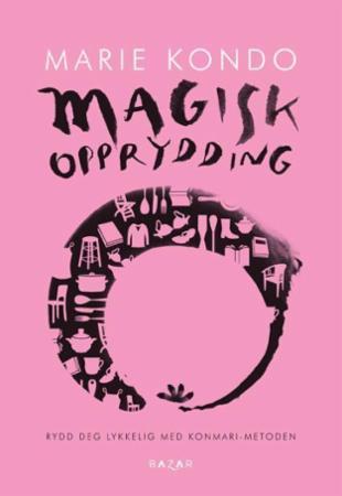 """""""Magisk opprydding - rydd deg lykkelig med Konmari-metoden"""" av Marie Kondo"""