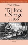 """""""Til fots i Norge for hundre år siden"""" av W. Mattieu Williams"""