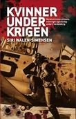 """""""Kvinner under krigen - norske kvinners innsats, erfaringer og hverdag under 2. verdenskrig"""" av Siri Walen Simensen"""
