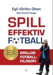 """""""Spill effektiv fotball - Drillos fotballfilosofi"""" av Egil Drillo Olsen"""