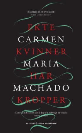"""""""Ekte kvinner har kropper - noveller"""" av Carmen Maria Machado"""