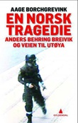 """""""En norsk tragedie - Anders Behring Breivik og veiene til Utøya"""" av Aage Storm Borchgrevink"""